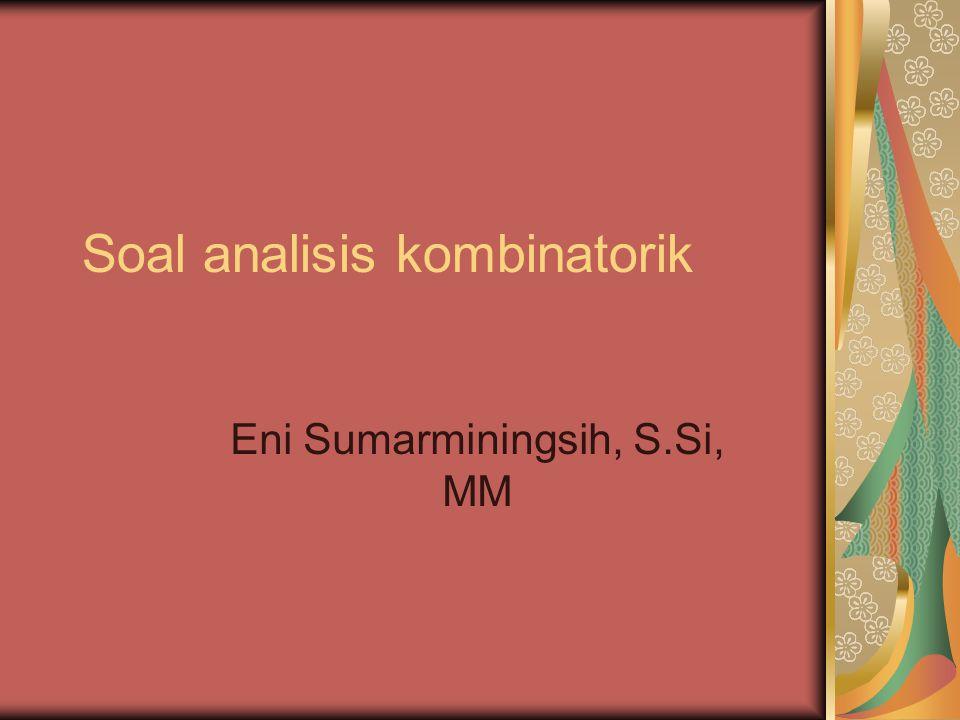 Soal analisis kombinatorik Eni Sumarminingsih, S.Si, MM