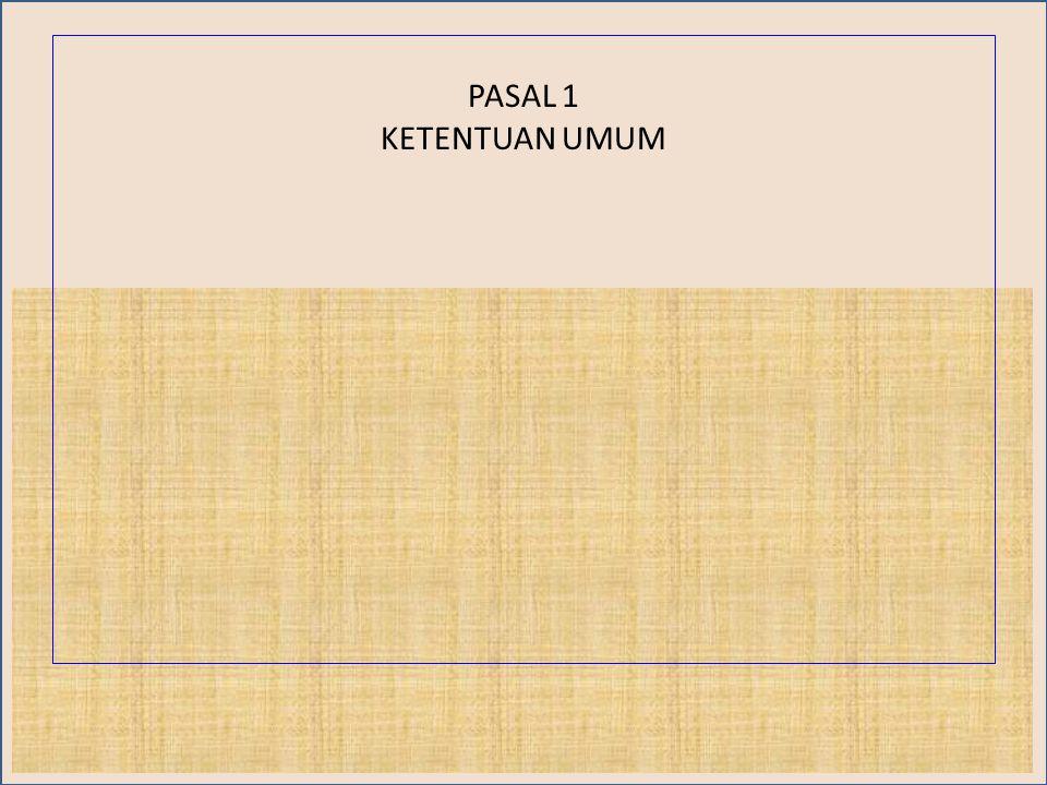 PASAL 1 KETENTUAN UMUM