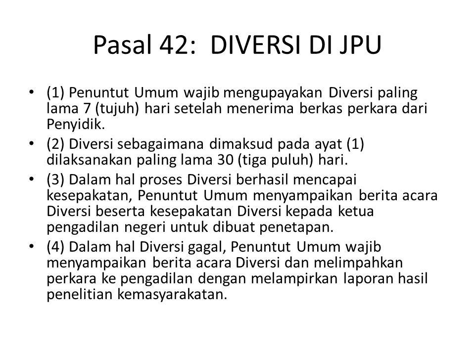 Pasal 42: DIVERSI DI JPU (1) Penuntut Umum wajib mengupayakan Diversi paling lama 7 (tujuh) hari setelah menerima berkas perkara dari Penyidik. (2) Di