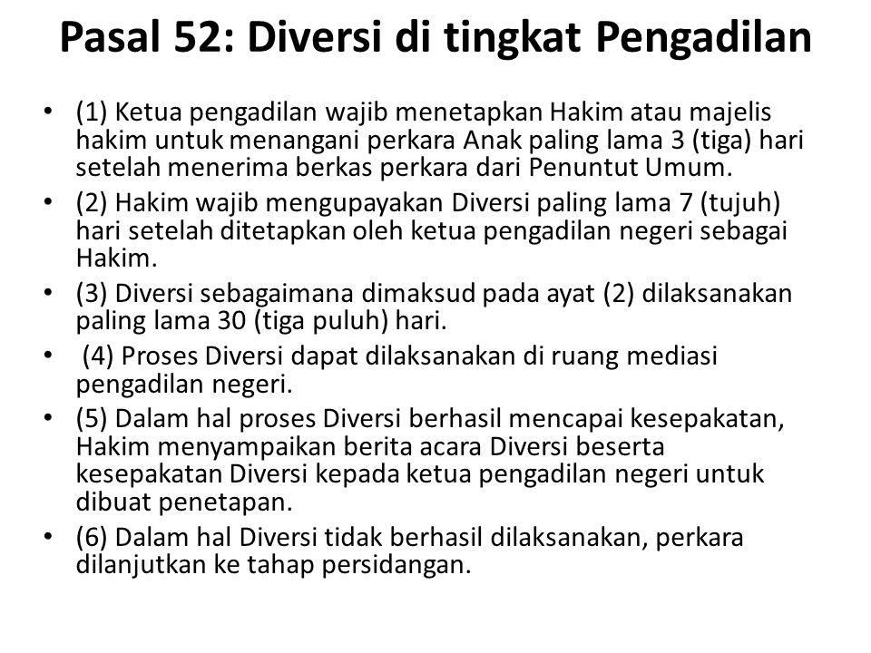 Pasal 52: Diversi di tingkat Pengadilan (1) Ketua pengadilan wajib menetapkan Hakim atau majelis hakim untuk menangani perkara Anak paling lama 3 (tig