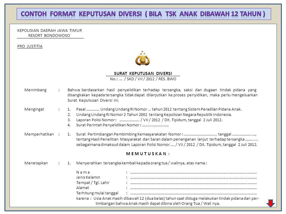 KEPOLISIAN DAERAH JAWA TIMUR RESORT BONDOWOSO PRO JUSTITIA SURAT KEPUTUSAN DIVERSI No.: … / SKD / VII / 2012 / RES. BWO Menimbang :Bahwa berdasarkan h