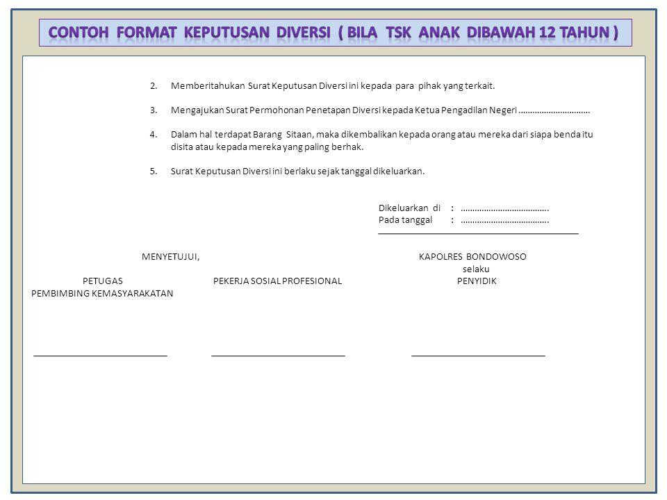2.Memberitahukan Surat Keputusan Diversi ini kepada para pihak yang terkait. 3.Mengajukan Surat Permohonan Penetapan Diversi kepada Ketua Pengadilan N
