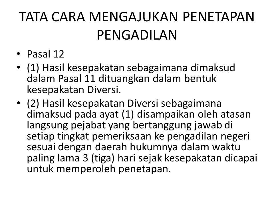TATA CARA MENGAJUKAN PENETAPAN PENGADILAN Pasal 12 (1) Hasil kesepakatan sebagaimana dimaksud dalam Pasal 11 dituangkan dalam bentuk kesepakatan Diver