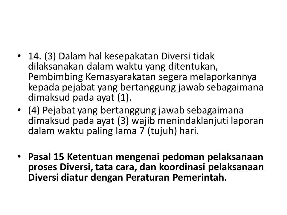 14. (3) Dalam hal kesepakatan Diversi tidak dilaksanakan dalam waktu yang ditentukan, Pembimbing Kemasyarakatan segera melaporkannya kepada pejabat ya