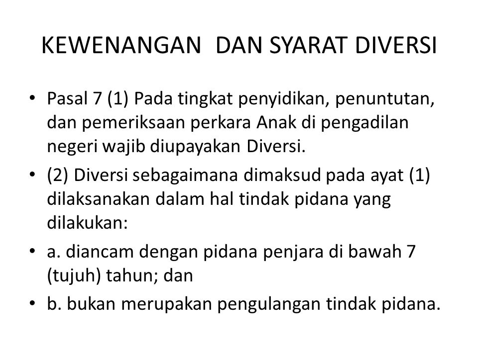 KESEPAKATAN DIVERSI (2) Kesepakatan Diversi harus mendapatkan persetujuan korban dan/atau keluarga Anak Korban serta kesediaan Anak dan keluarganya, kecuali untuk: a.