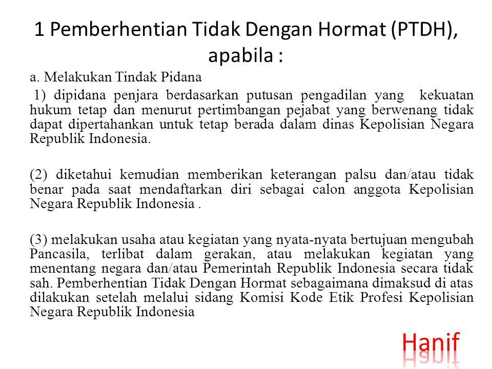 1 Pemberhentian Tidak Dengan Hormat (PTDH), apabila : a. Melakukan Tindak Pidana 1) dipidana penjara berdasarkan putusan pengadilan yang kekuatan huku