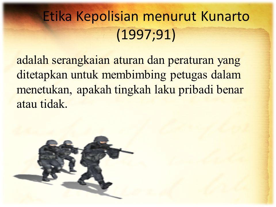 Etika Kepolisian menurut Kunarto (1997;91) adalah serangkaian aturan dan peraturan yang ditetapkan untuk membimbing petugas dalam menetukan, apakah ti