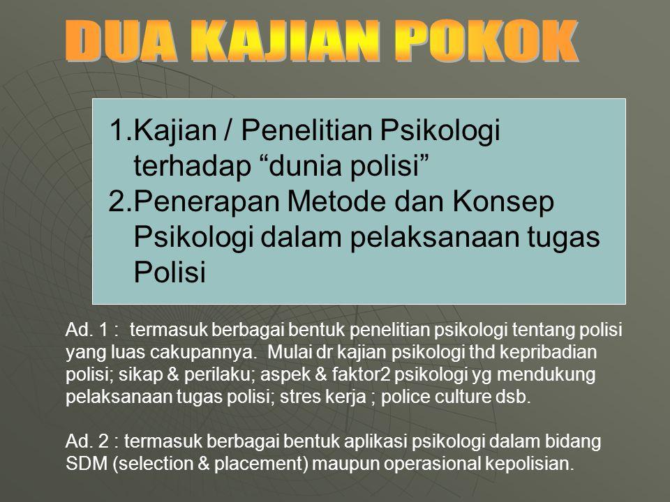 1.Kajian / Penelitian Psikologi terhadap dunia polisi 2.Penerapan Metode dan Konsep Psikologi dalam pelaksanaan tugas Polisi Ad.