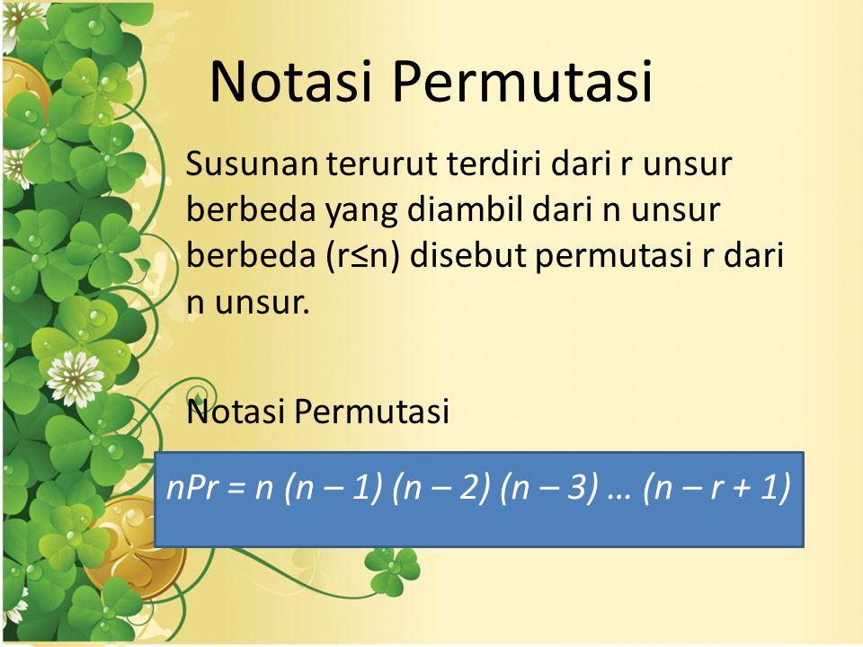 Notasi Permutasi Susunan terurut terdiri dari r unsur berbeda yang diambil dari n unsur berbeda (r≤n) disebut permutasi r dari n unsur.