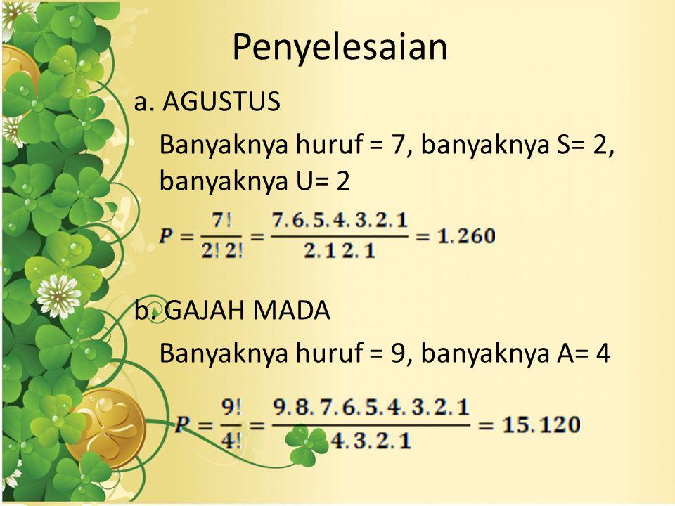 Penyelesaian a.AGUSTUS Banyaknya huruf = 7, banyaknya S= 2, banyaknya U= 2 b.