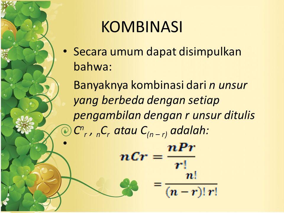 KOMBINASI Secara umum dapat disimpulkan bahwa: Banyaknya kombinasi dari n unsur yang berbeda dengan setiap pengambilan dengan r unsur ditulis C n r, n