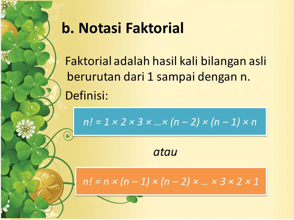 b. Notasi Faktorial Faktorial adalah hasil kali bilangan asli berurutan dari 1 sampai dengan n. Definisi: atau n! = 1 × 2 × 3 × …× (n – 2) × (n – 1) ×