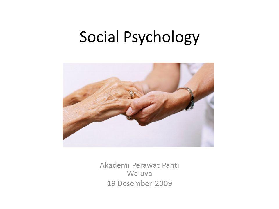 Social Psychology Akademi Perawat Panti Waluya 19 Desember 2009