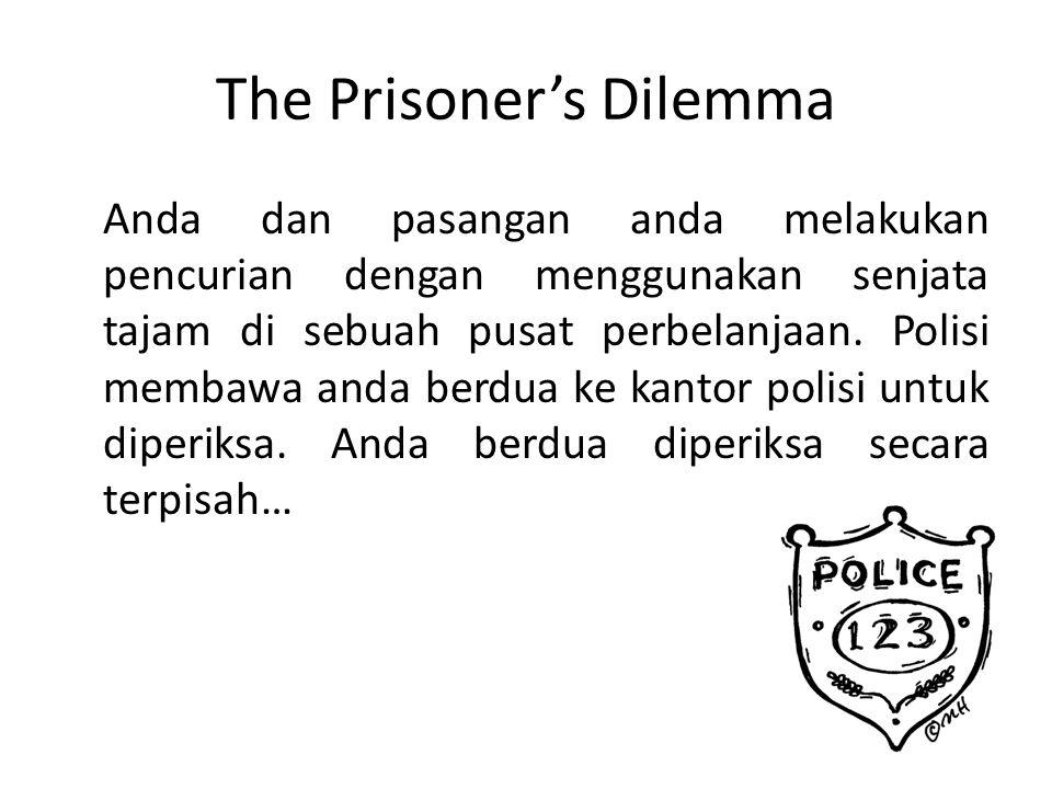 The Prisoner's Dilemma Anda dan pasangan anda melakukan pencurian dengan menggunakan senjata tajam di sebuah pusat perbelanjaan. Polisi membawa anda b