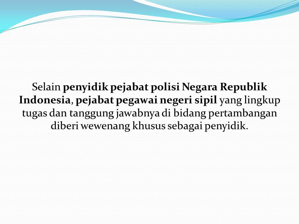 Selain penyidik pejabat polisi Negara Republik Indonesia, pejabat pegawai negeri sipil yang lingkup tugas dan tanggung jawabnya di bidang pertambangan