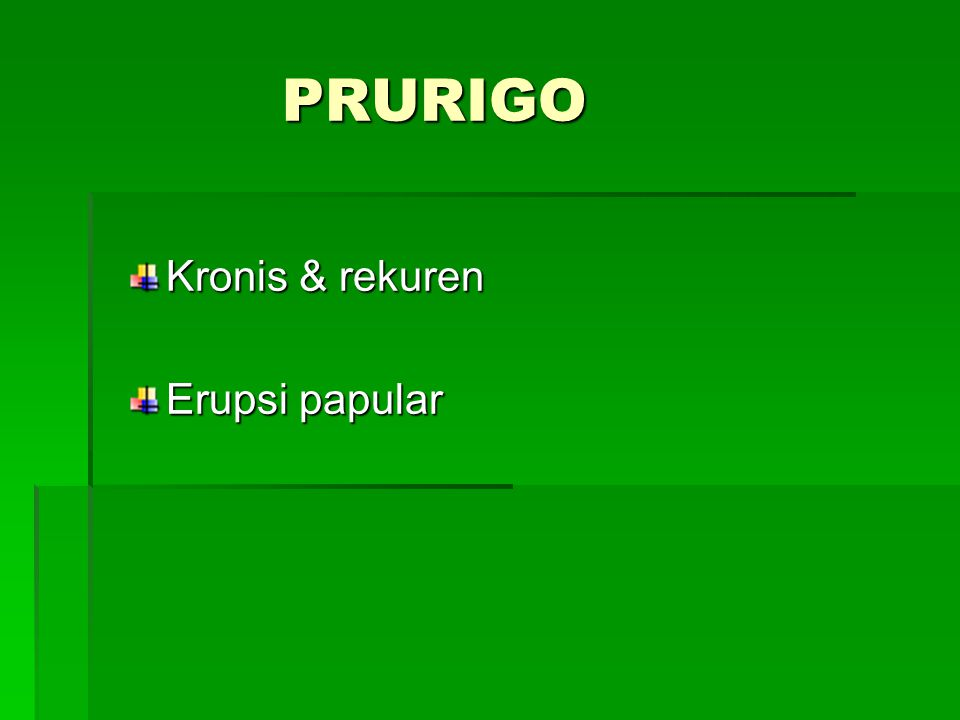 Klasifikasi Menurut KOCSARD : I.Prurigo simpleks II.Dermatosis pruriginosa: 1.