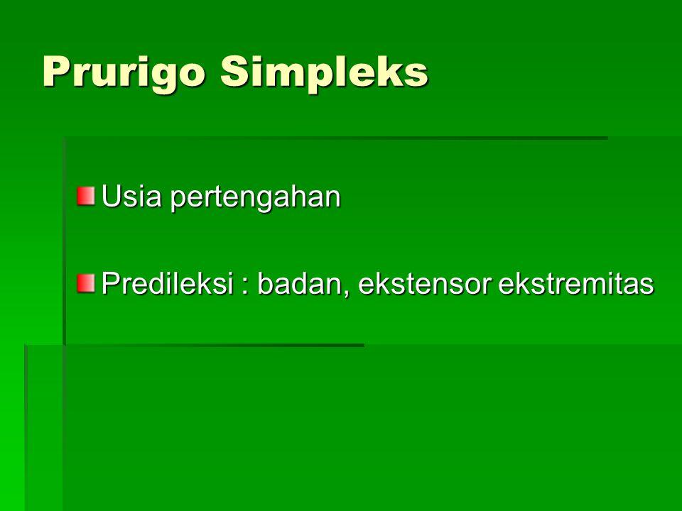 Prurigo Simpleks Klinis: lesi terlihat dg berbagai tingkat perkembangan penyakit perkembangan penyakit  (papul, vesikel, jar.parut)  (papul, vesikel, jar.parut) Terapi : simptomatik