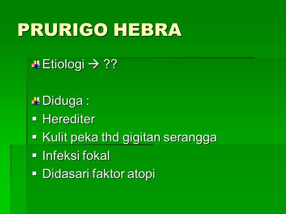 PRURIGO HEBRA Etiologi  ?.