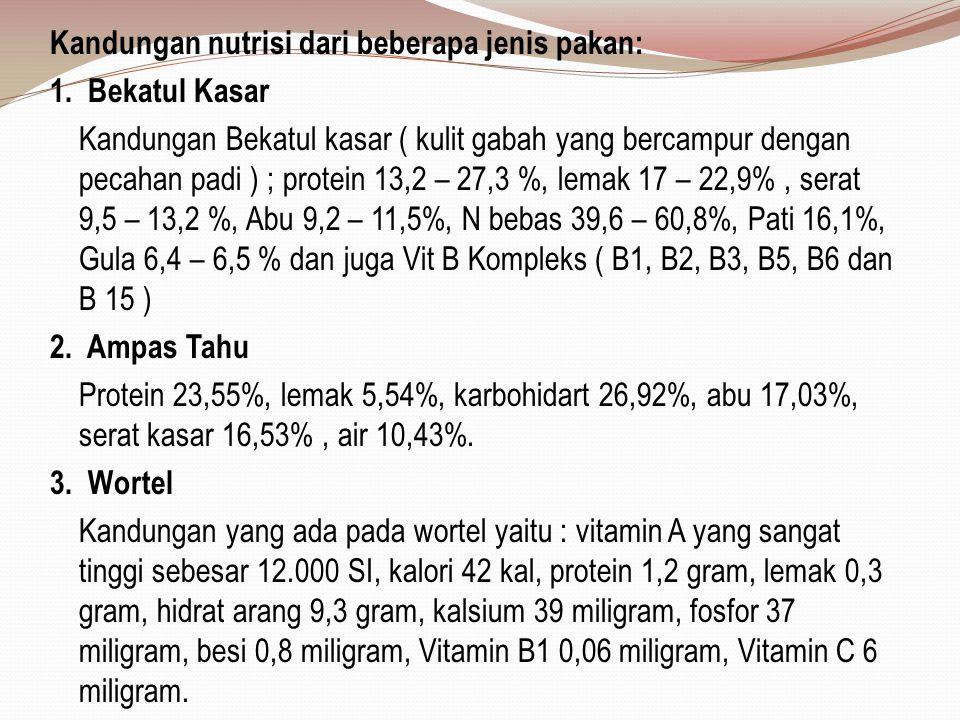 Kandungan nutrisi dari beberapa jenis pakan: 1. Bekatul Kasar Kandungan Bekatul kasar ( kulit gabah yang bercampur dengan pecahan padi ) ; protein 13,