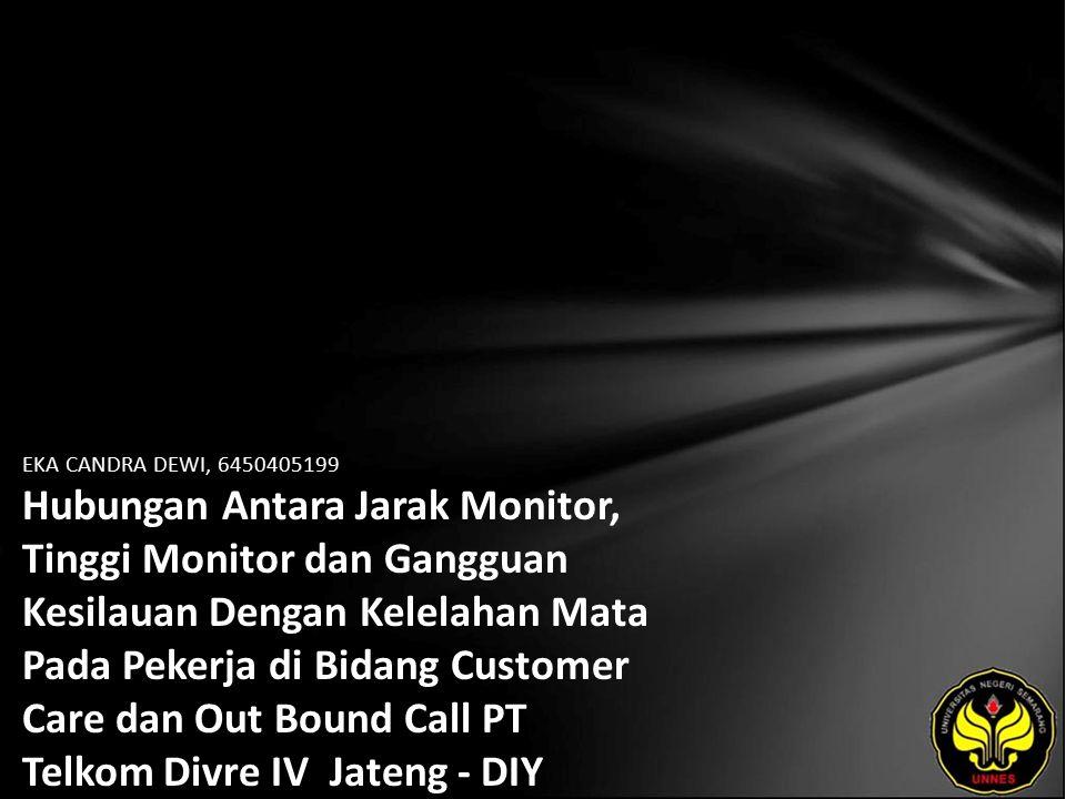 EKA CANDRA DEWI, 6450405199 Hubungan Antara Jarak Monitor, Tinggi Monitor dan Gangguan Kesilauan Dengan Kelelahan Mata Pada Pekerja di Bidang Customer Care dan Out Bound Call PT Telkom Divre IV Jateng - DIY