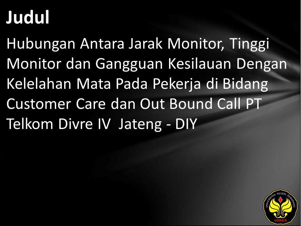 Judul Hubungan Antara Jarak Monitor, Tinggi Monitor dan Gangguan Kesilauan Dengan Kelelahan Mata Pada Pekerja di Bidang Customer Care dan Out Bound Call PT Telkom Divre IV Jateng - DIY