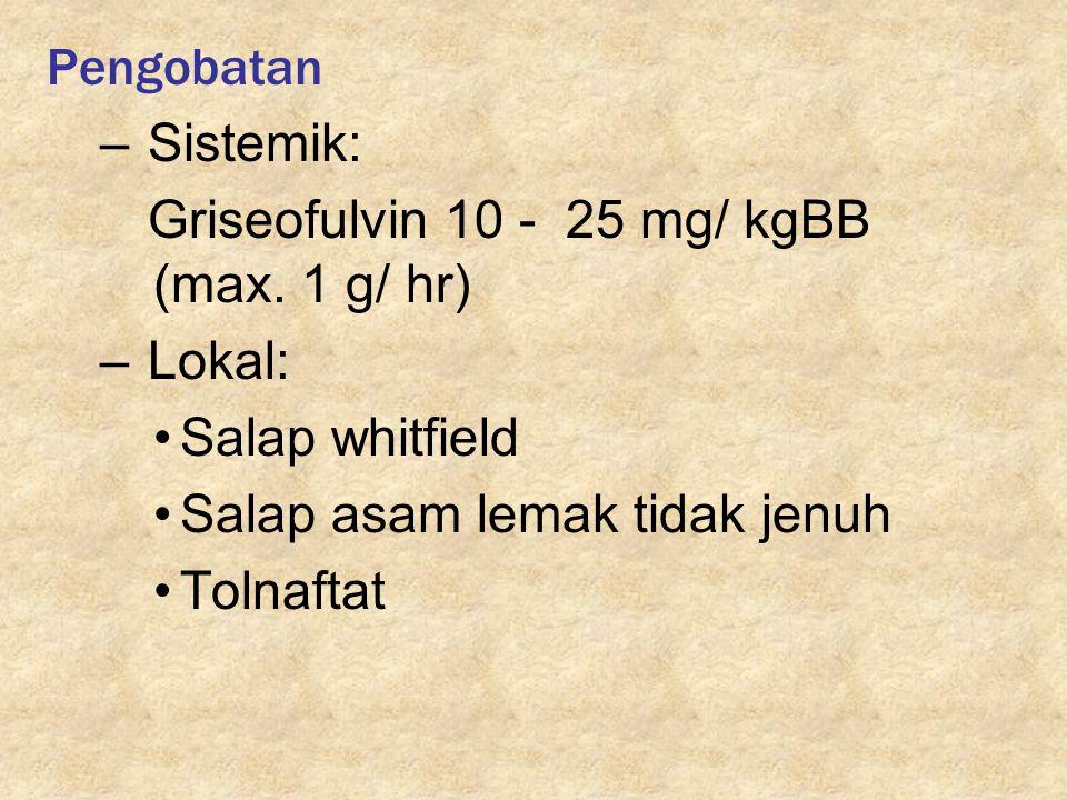 Pengobatan – Sistemik: Griseofulvin 10 - 25 mg/ kgBB (max. 1 g/ hr) – Lokal: Salap whitfield Salap asam lemak tidak jenuh Tolnaftat
