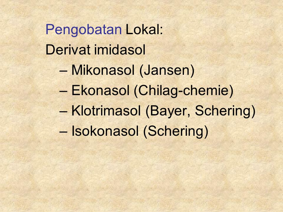 Pengobatan Lokal: Derivat imidasol – Mikonasol (Jansen) – Ekonasol (Chilag-chemie) – Klotrimasol (Bayer, Schering) – Isokonasol (Schering)