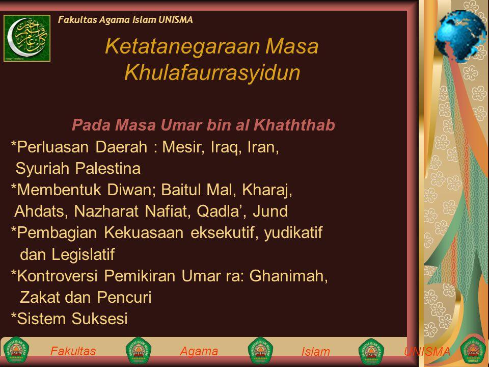 Fakultas Agama IslamUNISMA Fakultas Agama Islam UNISMA Pada Masa Umar bin al Khaththab *Perluasan Daerah : Mesir, Iraq, Iran, Syuriah Palestina *Membe