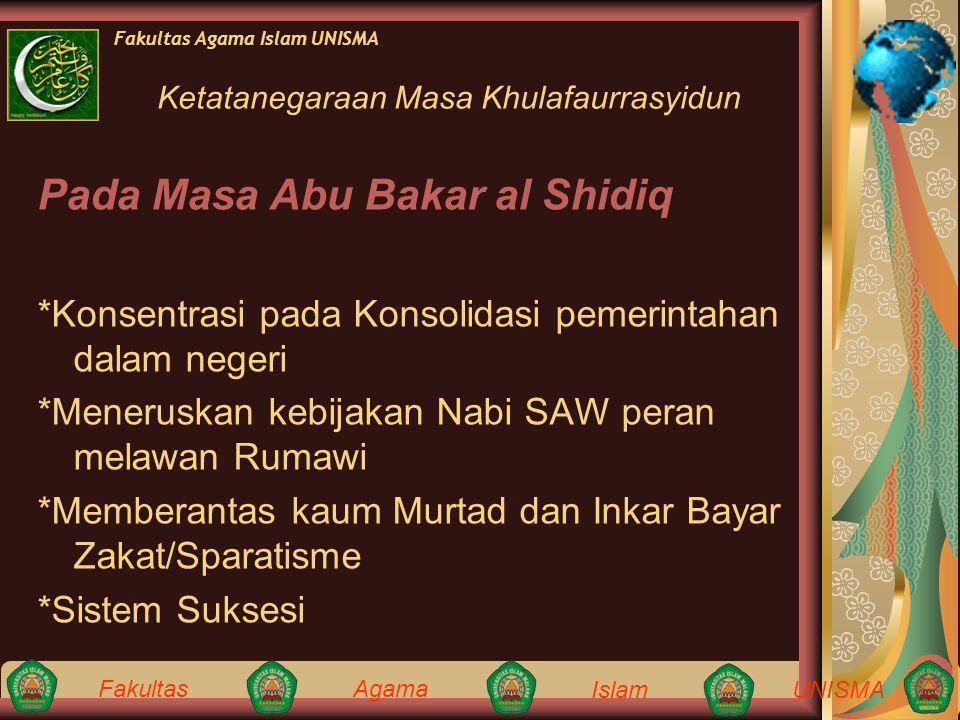 Fakultas Agama IslamUNISMA Fakultas Agama Islam UNISMA Pada Masa Abu Bakar al Shidiq *Konsentrasi pada Konsolidasi pemerintahan dalam negeri *Menerusk