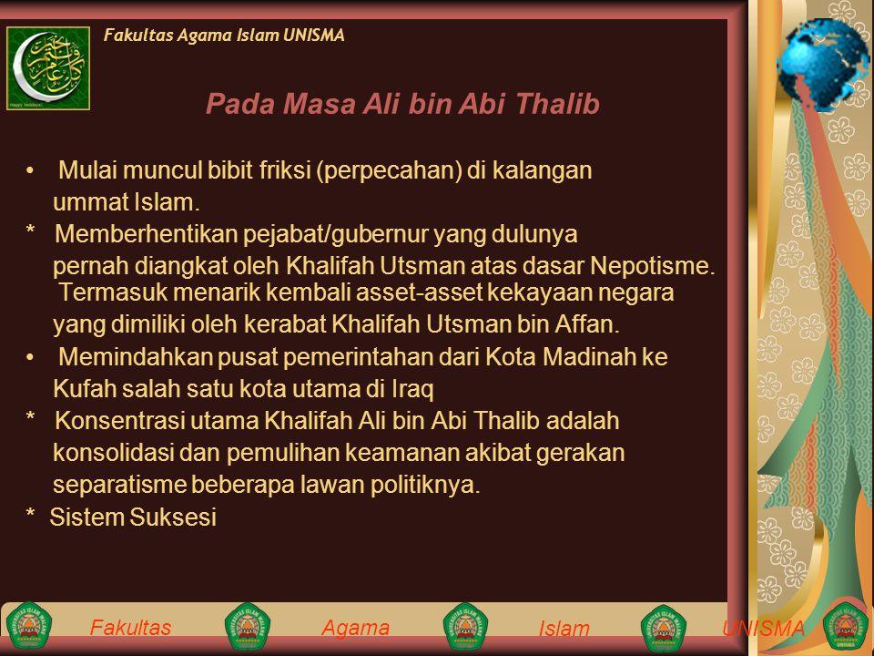 Fakultas Agama IslamUNISMA Fakultas Agama Islam UNISMA Mulai muncul bibit friksi (perpecahan) di kalangan ummat Islam. * Memberhentikan pejabat/gubern