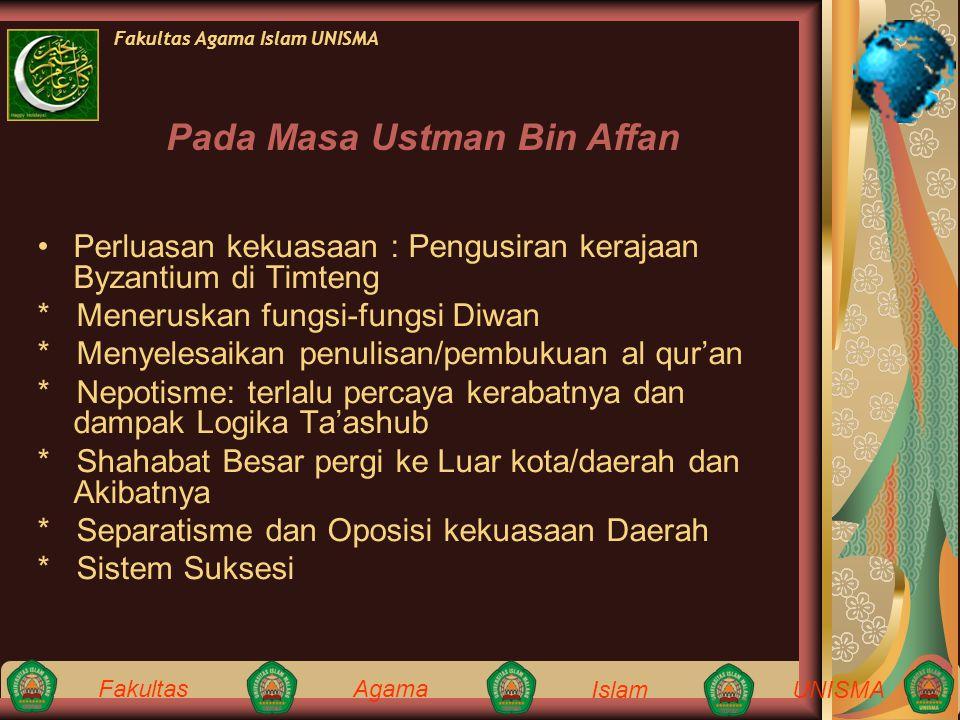 Fakultas Agama IslamUNISMA Fakultas Agama Islam UNISMA Perluasan kekuasaan : Pengusiran kerajaan Byzantium di Timteng * Meneruskan fungsi-fungsi Diwan