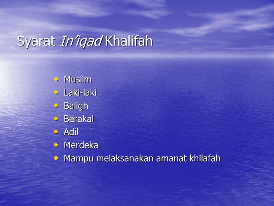 Syarat In'iqad Khalifah Muslim Muslim Laki-laki Laki-laki Baligh Baligh Berakal Berakal Adil Adil Merdeka Merdeka Mampu melaksanakan amanat khilafah Mampu melaksanakan amanat khilafah
