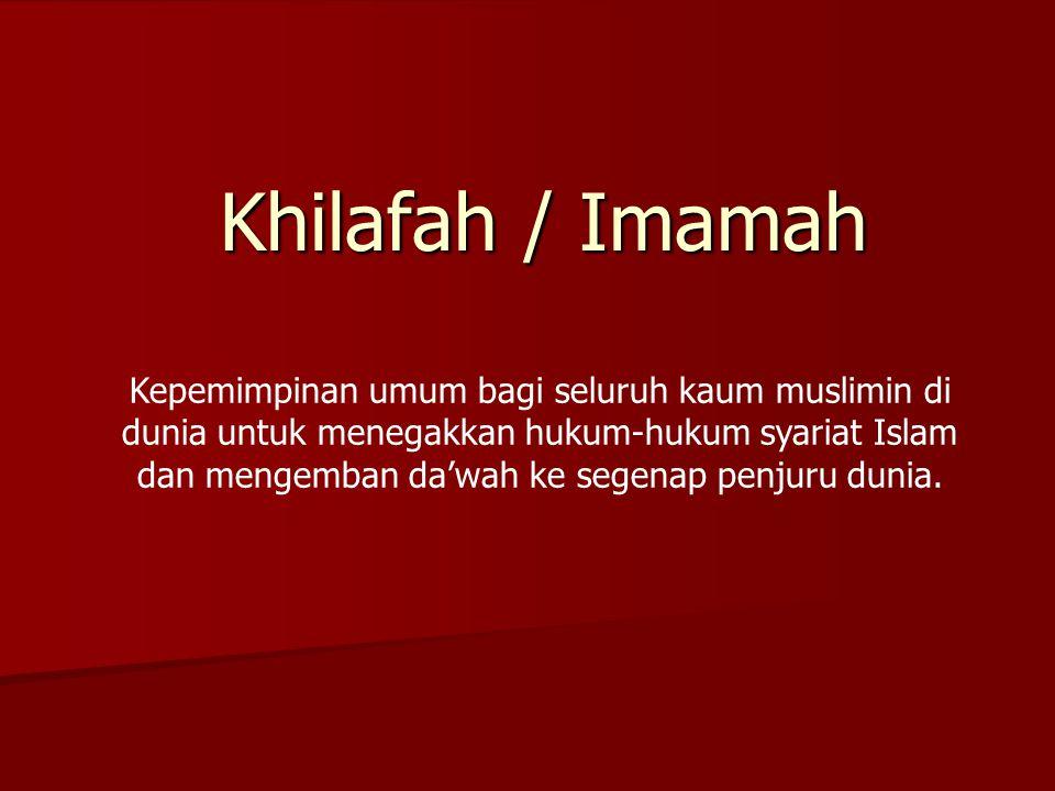 Khilafah / Imamah Kepemimpinan umum bagi seluruh kaum muslimin di dunia untuk menegakkan hukum-hukum syariat Islam dan mengemban da'wah ke segenap penjuru dunia.