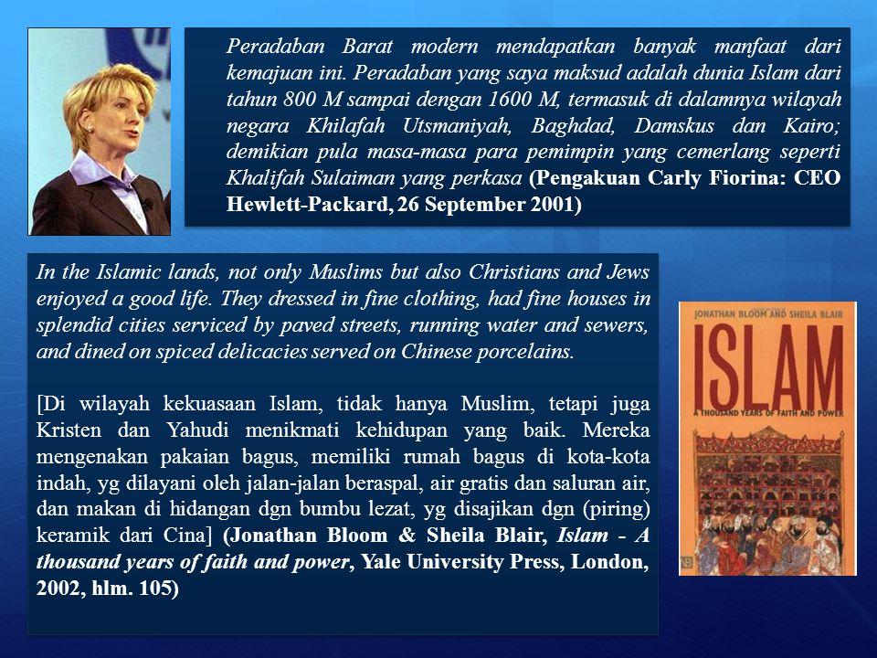 Peradaban Barat modern mendapatkan banyak manfaat dari kemajuan ini. Peradaban yang saya maksud adalah dunia Islam dari tahun 800 M sampai dengan 1600