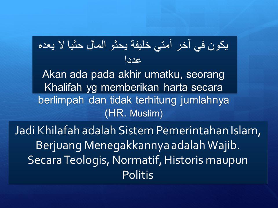 Jadi Khilafah adalah Sistem Pemerintahan Islam, Berjuang Menegakkannya adalah Wajib. Secara Teologis, Normatif, Historis maupun Politis Jadi Khilafah