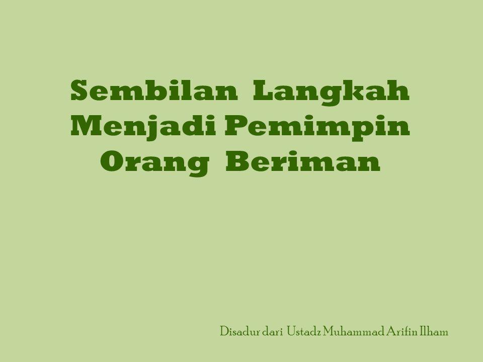 Sembilan Langkah Menjadi Pemimpin Orang Beriman Disadur dari Ustadz Muhammad Arifin Ilham