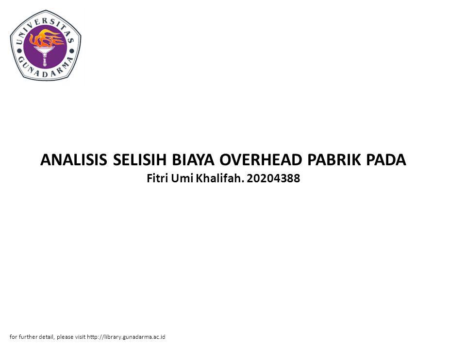 ANALISIS SELISIH BIAYA OVERHEAD PABRIK PADA Fitri Umi Khalifah. 20204388 for further detail, please visit http://library.gunadarma.ac.id