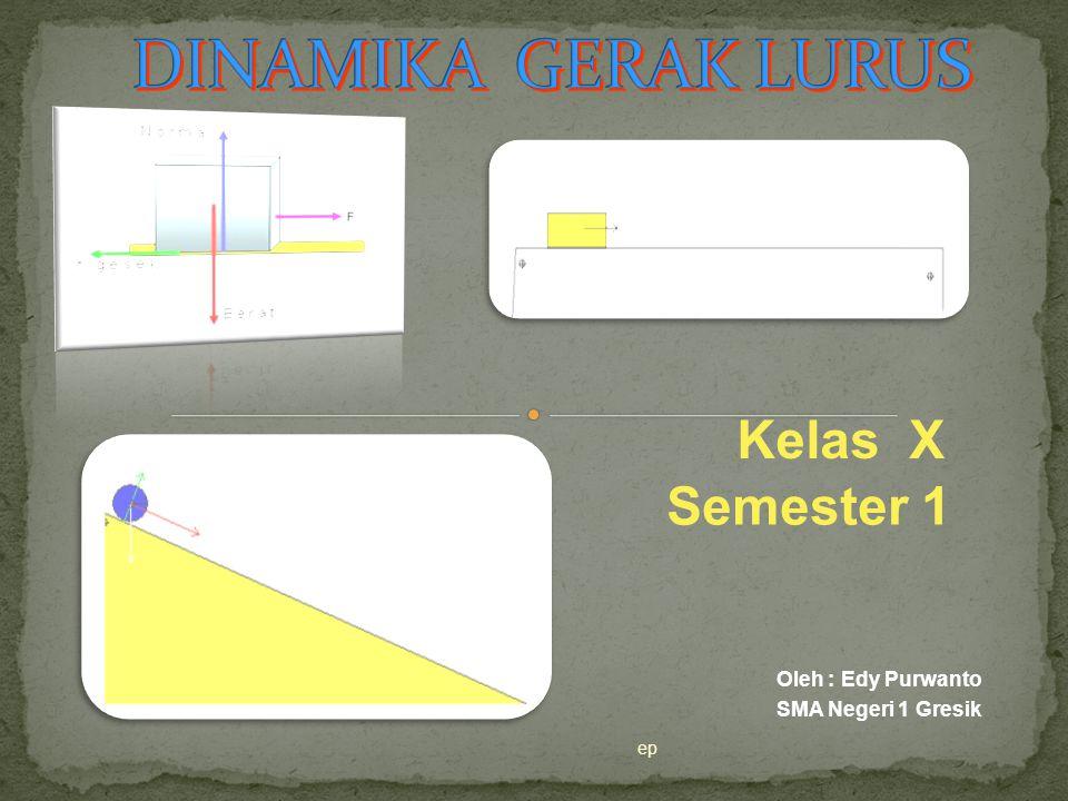 ep Semester 1 Kelas X Oleh : Edy Purwanto SMA Negeri 1 Gresik