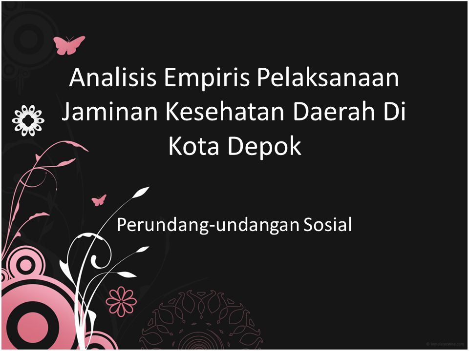 Analisis Empiris Pelaksanaan Jaminan Kesehatan Daerah Di Kota Depok Perundang-undangan Sosial