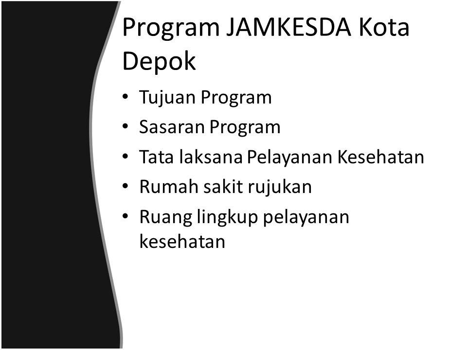 Program JAMKESDA Kota Depok Tujuan Program Sasaran Program Tata laksana Pelayanan Kesehatan Rumah sakit rujukan Ruang lingkup pelayanan kesehatan