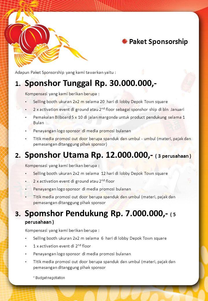 Adapun Paket Sponsorship yang kami tawarkan yaitu : 1. Sponshor Tunggal Rp. 30.000.000,- Kompensasi yang kami berikan berupa : Selling booth ukuran 2x