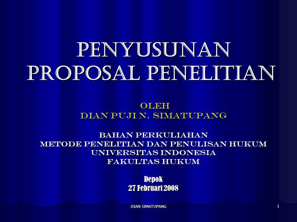 DIAN SIMATUPANG 32 Jadwal Penugasan Proposal Penelitian 27 Februari 2008 (Ekstensi/E)/29 Februari 2008 (Reguler/R) Penyerahan Usulan Pokok Permasalahan kepada Pembimbing.