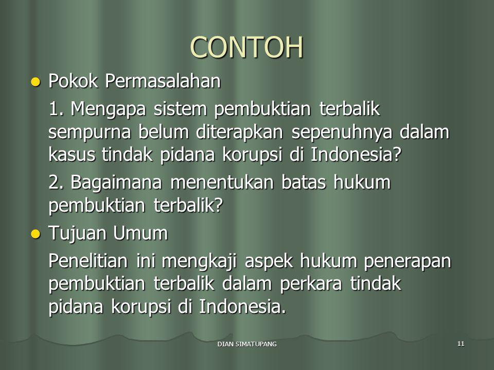 DIAN SIMATUPANG 11 CONTOH Pokok Permasalahan Pokok Permasalahan 1. Mengapa sistem pembuktian terbalik sempurna belum diterapkan sepenuhnya dalam kasus