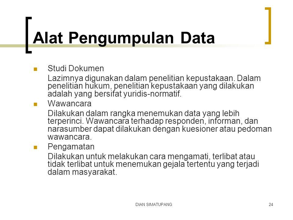 DIAN SIMATUPANG24 Alat Pengumpulan Data Studi Dokumen Lazimnya digunakan dalam penelitian kepustakaan. Dalam penelitian hukum, penelitian kepustakaan