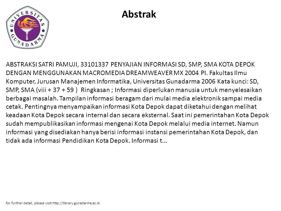 Abstrak ABSTRAKSI SATRI PAMUJI, 33101337 PENYAJIAN INFORMASI SD, SMP, SMA KOTA DEPOK DENGAN MENGGUNAKAN MACROMEDIA DREAMWEAVER MX 2004 PI.