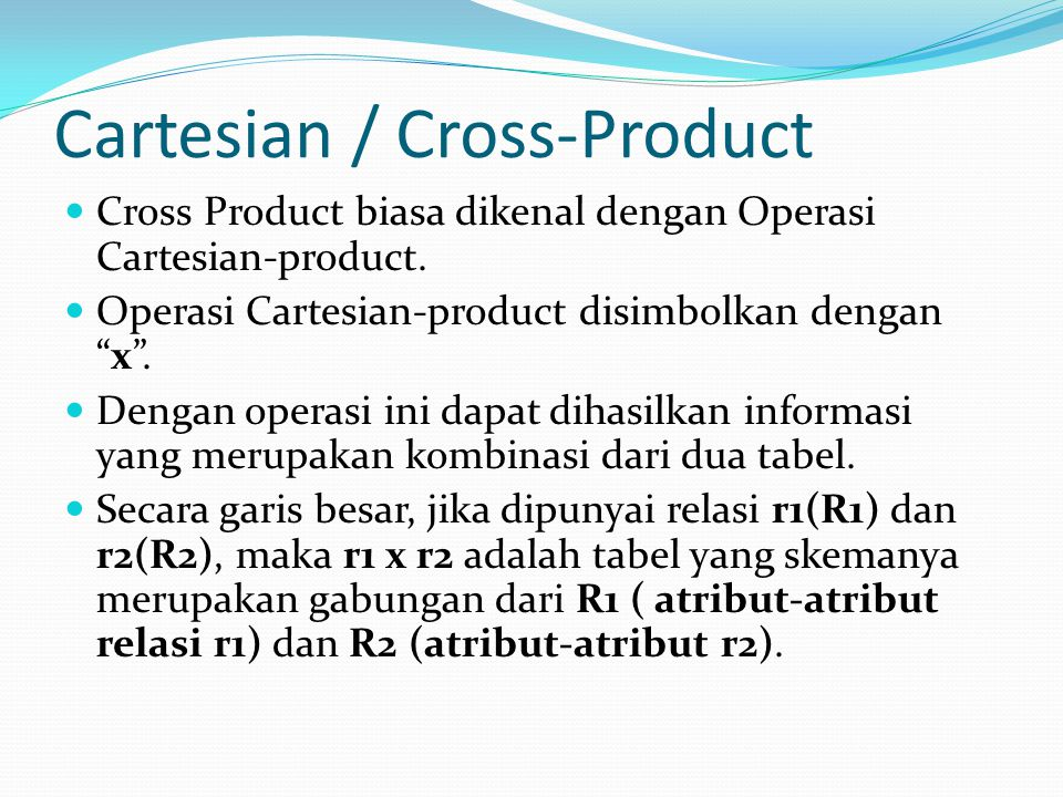 "Cartesian / Cross-Product Cross Product biasa dikenal dengan Operasi Cartesian-product. Operasi Cartesian-product disimbolkan dengan ""x"". Dengan opera"