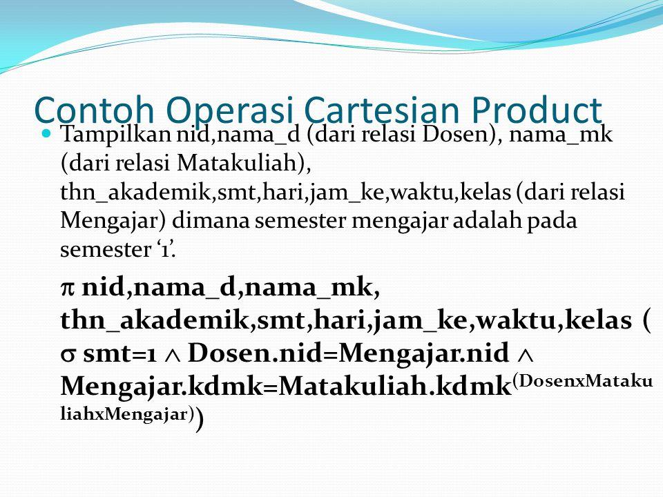 Contoh Operasi Cartesian Product Tampilkan nid,nama_d (dari relasi Dosen), nama_mk (dari relasi Matakuliah), thn_akademik,smt,hari,jam_ke,waktu,kelas