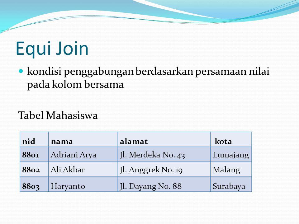 Equi Join kondisi penggabungan berdasarkan persamaan nilai pada kolom bersama Tabel Mahasiswa nidnamaalamat kota 8801Adriani AryaJl. Merdeka No. 43Lum