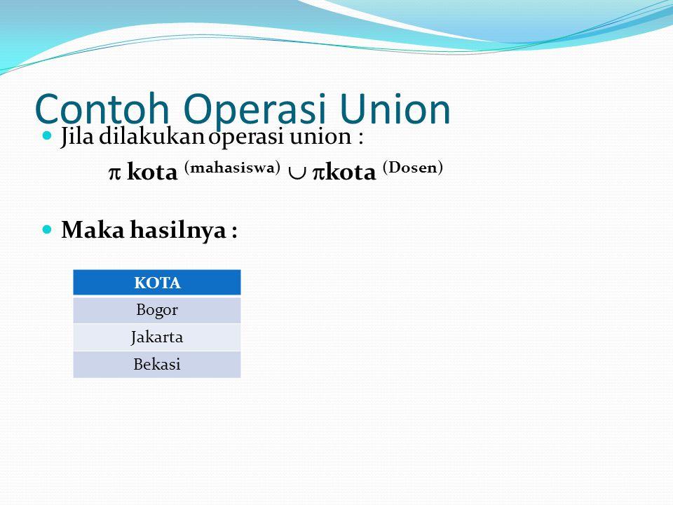 Contoh Operasi Union Jila dilakukan operasi union :  kota (mahasiswa)   kota (Dosen) Maka hasilnya : KOTA Bogor Jakarta Bekasi