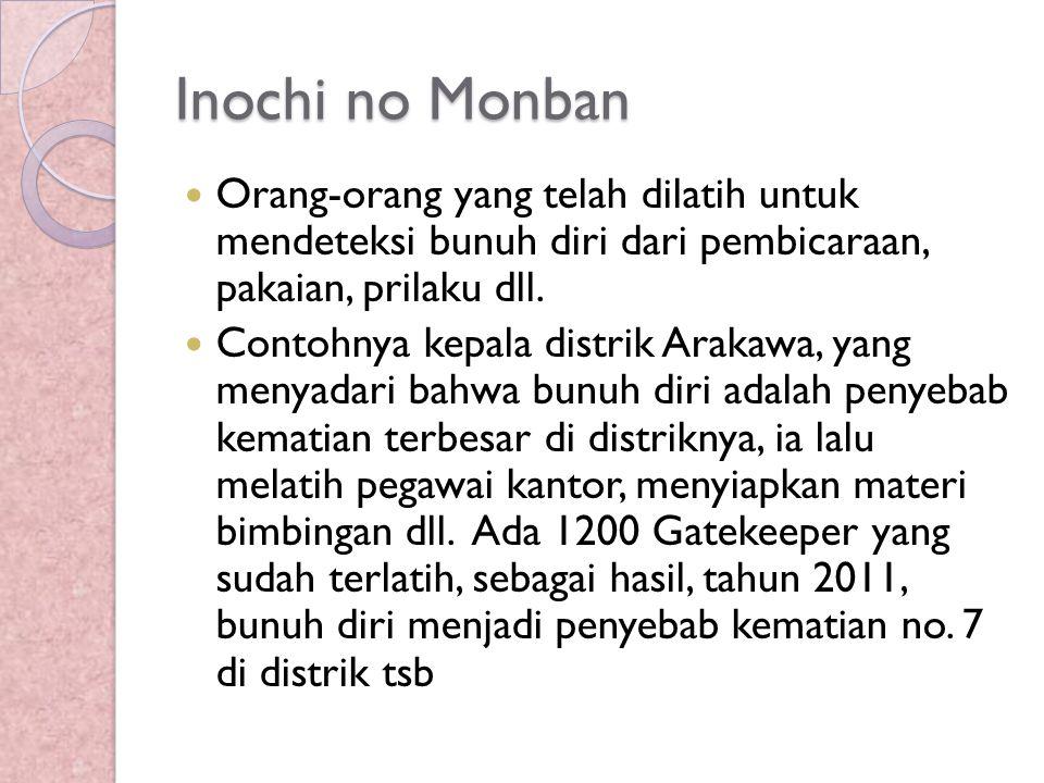 Inochi no Monban Orang-orang yang telah dilatih untuk mendeteksi bunuh diri dari pembicaraan, pakaian, prilaku dll. Contohnya kepala distrik Arakawa,